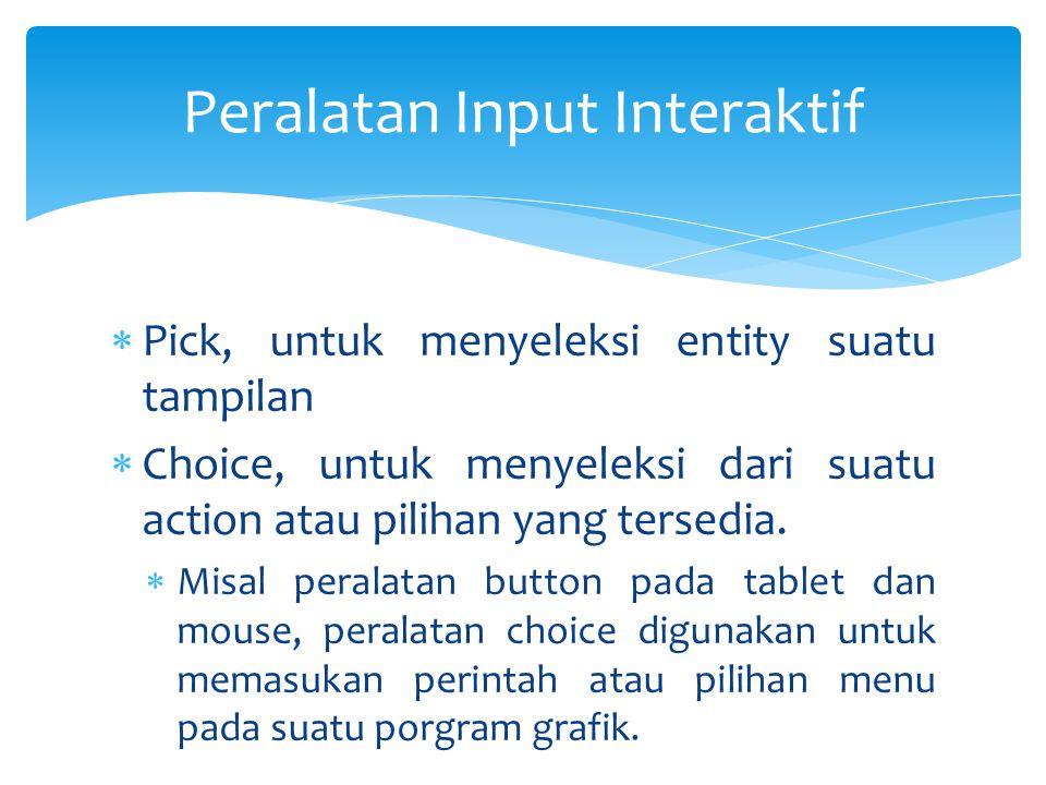  Pick, untuk menyeleksi entity suatu tampilan  Choice, untuk menyeleksi dari suatu action atau pilihan yang tersedia.  Misal peralatan button pada