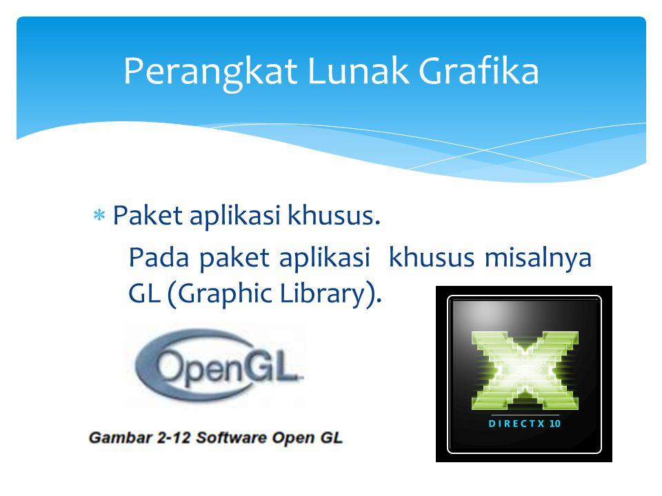  Paket aplikasi khusus. Pada paket aplikasi khusus misalnya GL (Graphic Library). Perangkat Lunak Grafika