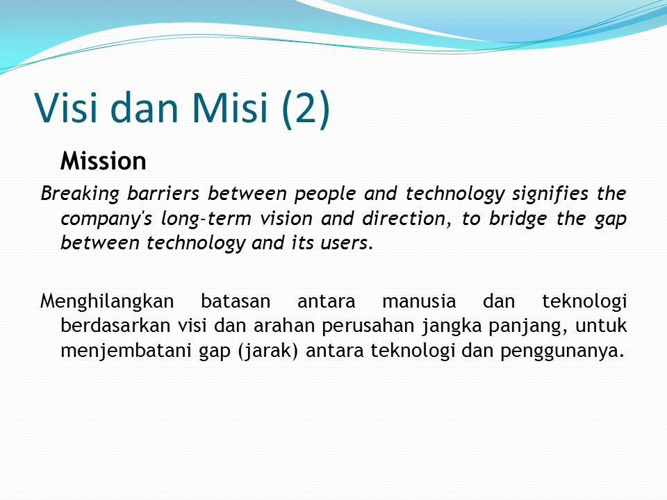 Visi dan Misi (2) Mission Breaking barriers between people and technology signifies the company's long-term vision and direction, to bridge the gap be