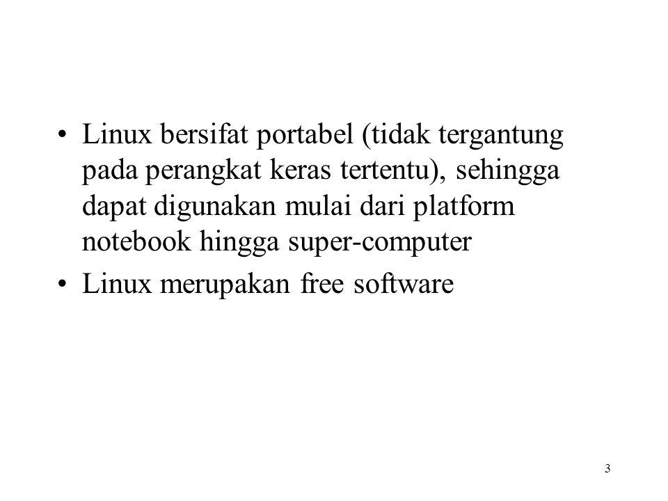 3 Linux bersifat portabel (tidak tergantung pada perangkat keras tertentu), sehingga dapat digunakan mulai dari platform notebook hingga super-compute