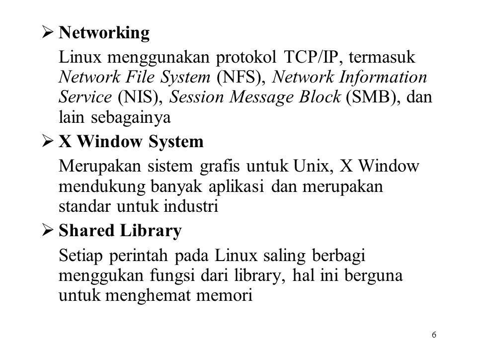 6  Networking Linux menggunakan protokol TCP/IP, termasuk Network File System (NFS), Network Information Service (NIS), Session Message Block (SMB),