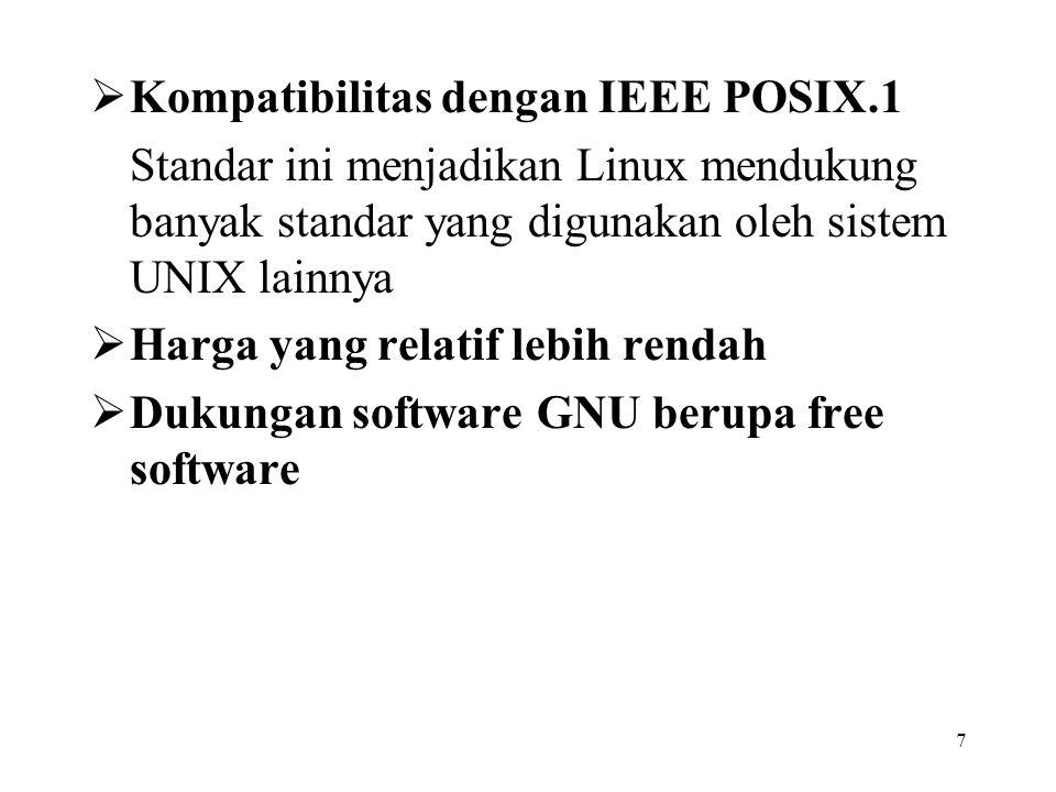 7  Kompatibilitas dengan IEEE POSIX.1 Standar ini menjadikan Linux mendukung banyak standar yang digunakan oleh sistem UNIX lainnya  Harga yang rela