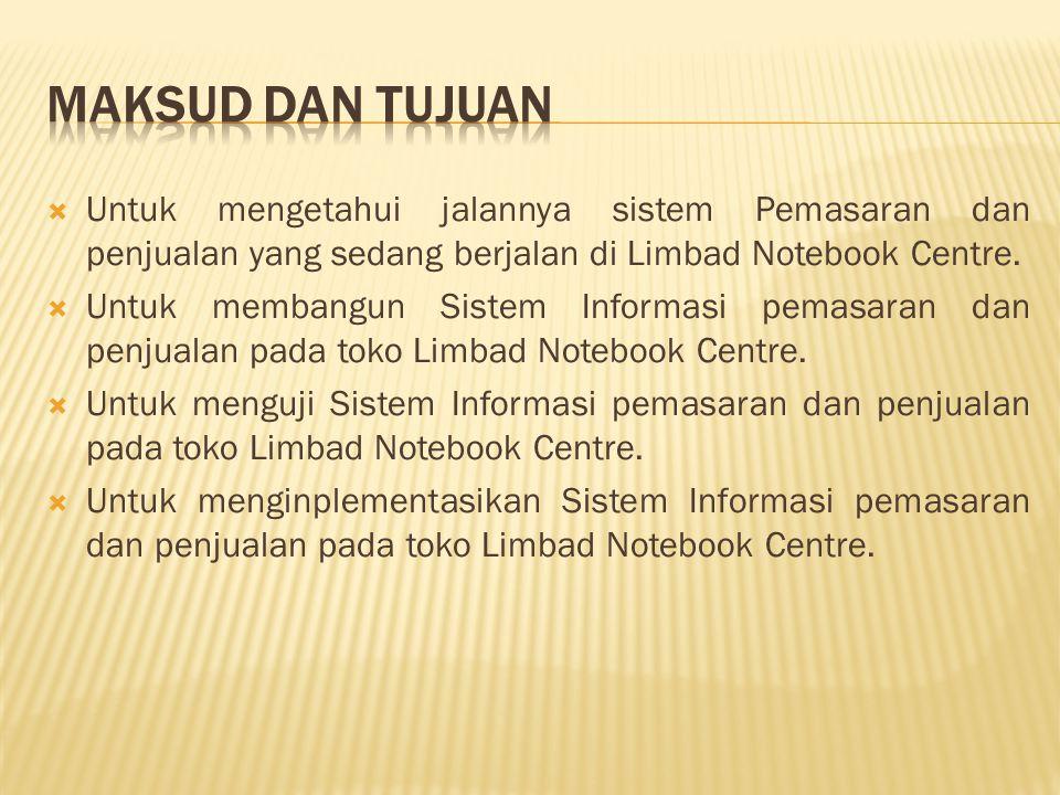  Untuk mengetahui jalannya sistem Pemasaran dan penjualan yang sedang berjalan di Limbad Notebook Centre.
