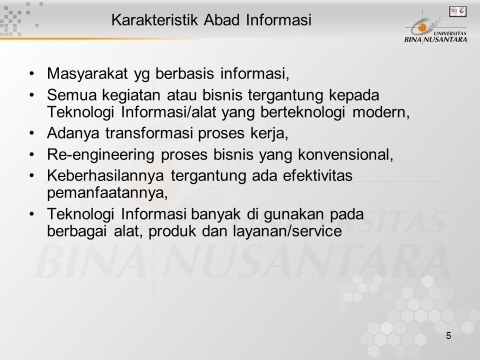 5 Karakteristik Abad Informasi Masyarakat yg berbasis informasi, Semua kegiatan atau bisnis tergantung kepada Teknologi Informasi/alat yang berteknolo