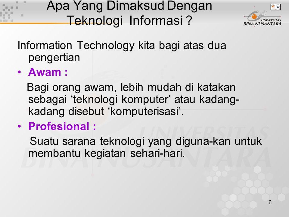 6 Apa Yang Dimaksud Dengan Teknologi Informasi ? Information Technology kita bagi atas dua pengertian Awam : Bagi orang awam, lebih mudah di katakan s