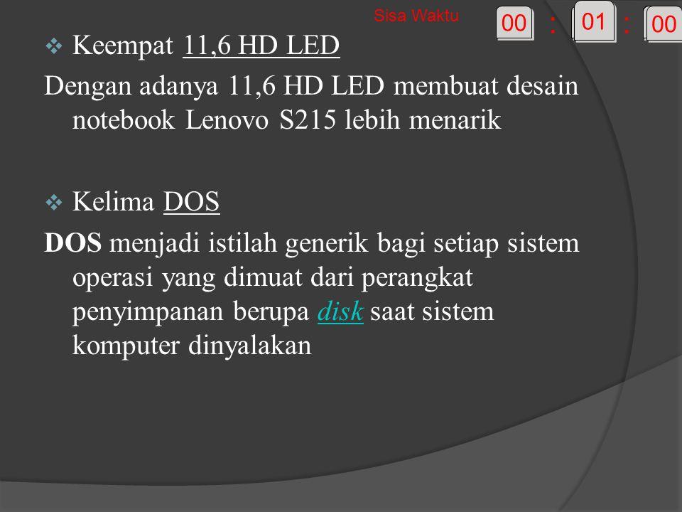  Keempat 11,6 HD LED Dengan adanya 11,6 HD LED membuat desain notebook Lenovo S215 lebih menarik  Kelima DOS DOS menjadi istilah generik bagi setiap sistem operasi yang dimuat dari perangkat penyimpanan berupa disk saat sistem komputer dinyalakandisk 59 58 57 56 55 54 53 52 51 50 49 48 47 46 45 44 43 42 41 40 39 38 37 36 35 34 33 32 31 30 29 28 27 26 25 24 23 22 21 20 19 18 17 16 15 14 13 12 11 10 09 08 07 06 05 04 03 02 01 00 01 00 :: Sisa Waktu