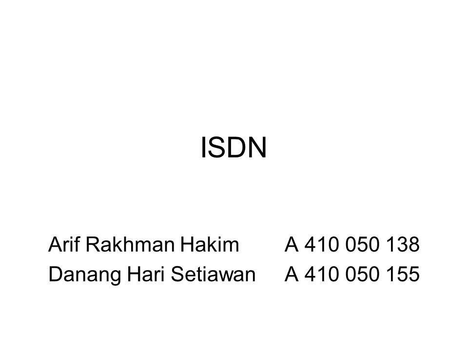 ISDN Arif Rakhman Hakim A 410 050 138 Danang Hari Setiawan A 410 050 155