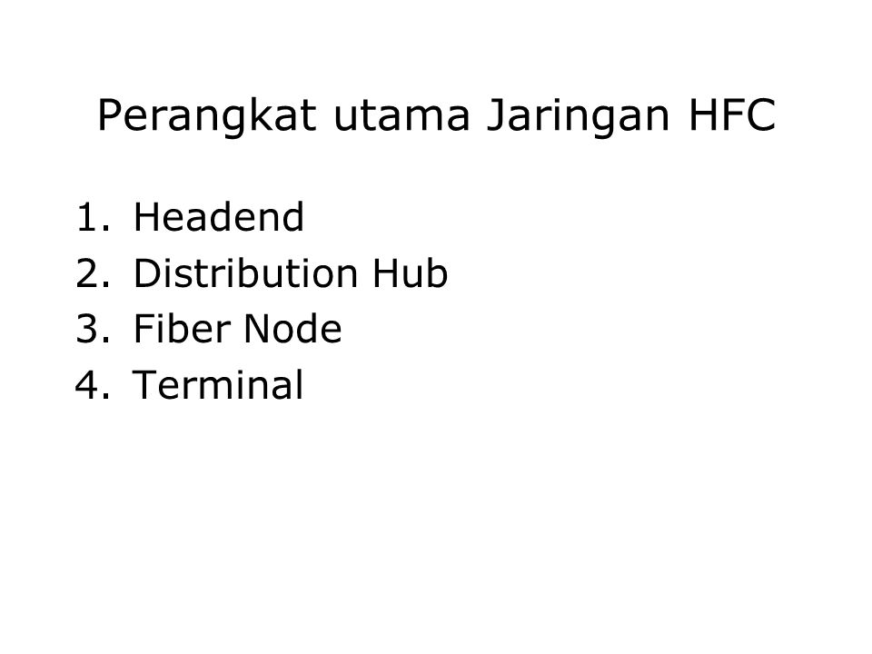 Perangkat utama Jaringan HFC 1.Headend 2.Distribution Hub 3.Fiber Node 4.Terminal