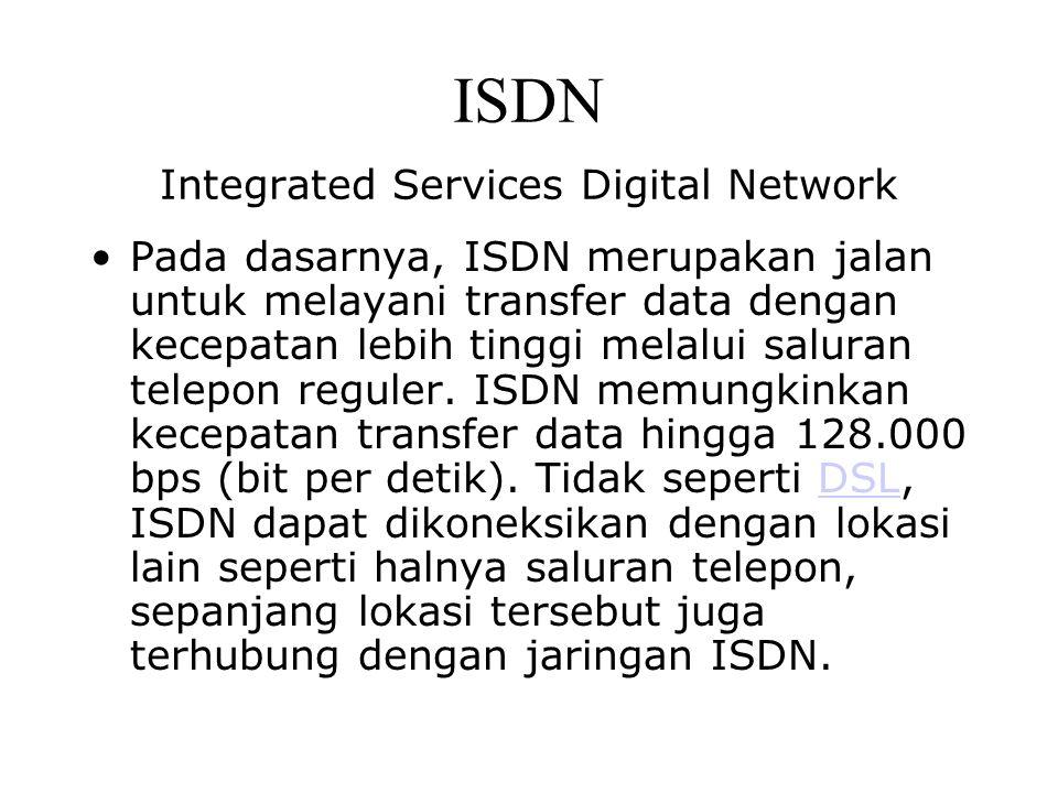 ISDN Integrated Services Digital Network Pada dasarnya, ISDN merupakan jalan untuk melayani transfer data dengan kecepatan lebih tinggi melalui salura