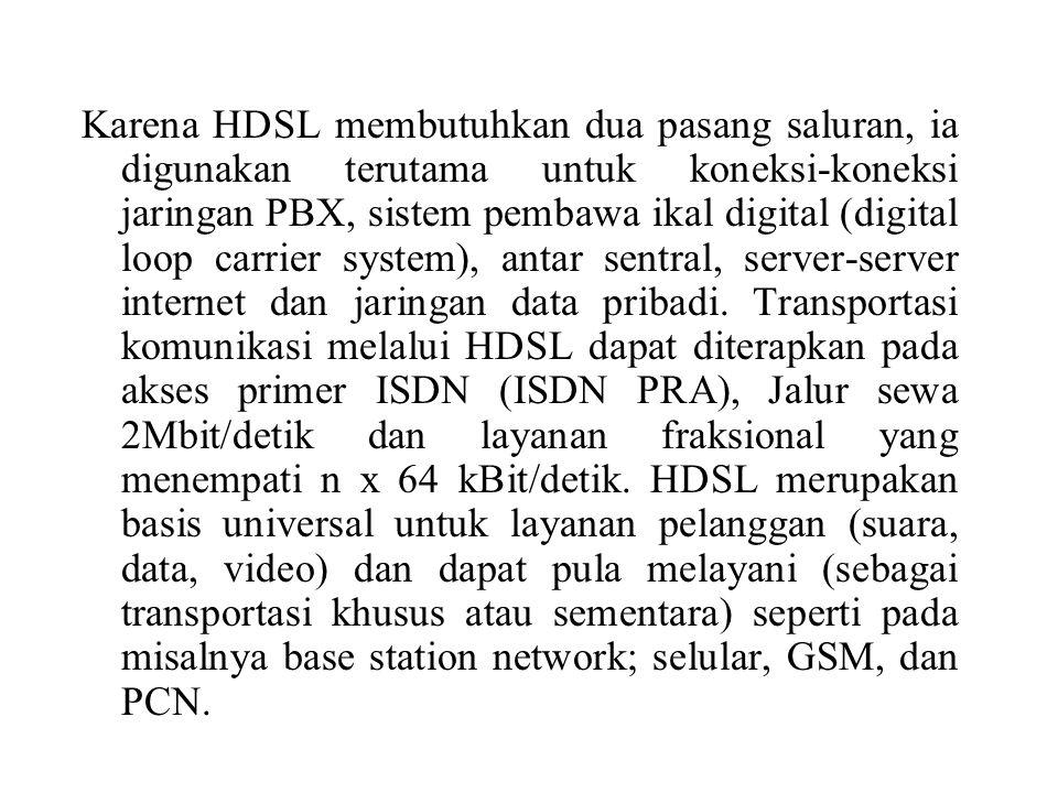 Karena HDSL membutuhkan dua pasang saluran, ia digunakan terutama untuk koneksi-koneksi jaringan PBX, sistem pembawa ikal digital (digital loop carrie