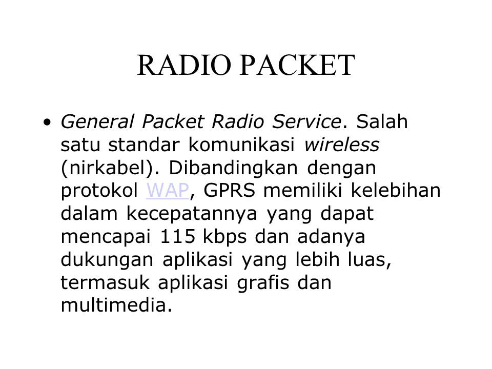 RADIO PACKET General Packet Radio Service.Salah satu standar komunikasi wireless (nirkabel).