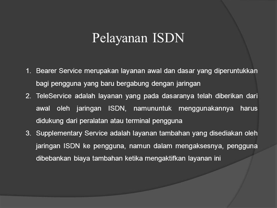 Pelayanan ISDN 1.Bearer Service merupakan layanan awal dan dasar yang diperuntukkan bagi pengguna yang baru bergabung dengan jaringan 2.TeleService ad