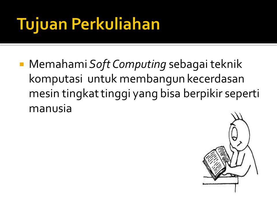  Memahami Soft Computing sebagai teknik komputasi untuk membangun kecerdasan mesin tingkat tinggi yang bisa berpikir seperti manusia