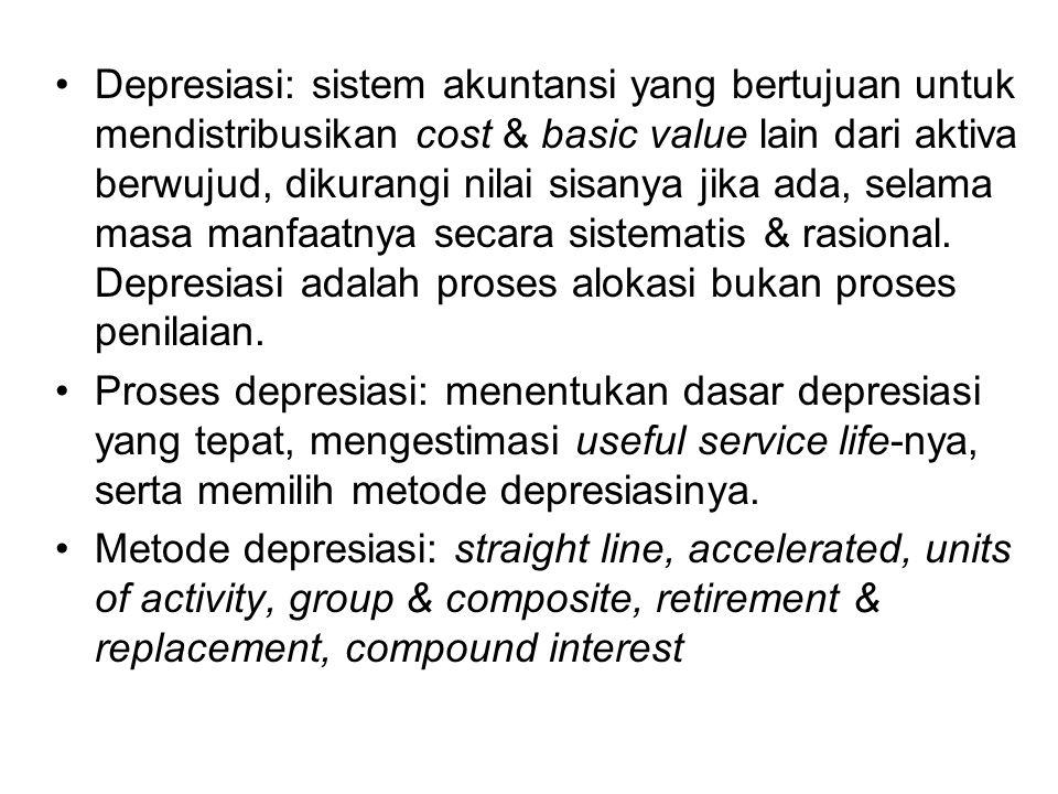 Depresiasi: sistem akuntansi yang bertujuan untuk mendistribusikan cost & basic value lain dari aktiva berwujud, dikurangi nilai sisanya jika ada, sel