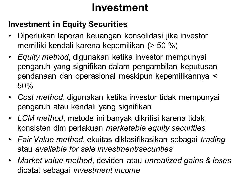 Investment Investment in Equity Securities Diperlukan laporan keuangan konsolidasi jika investor memiliki kendali karena kepemilikan (> 50 %) Equity m