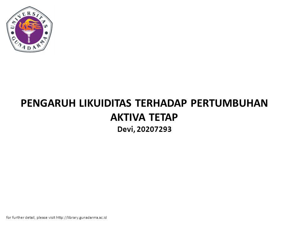 Abstrak ABSTRAK Devi, 20207293 PENGARUH LIKUIDITAS TERHADAP PERTUMBUHAN AKTIVA TETAP PADA PERUSAHAAN REAL ESTATE DAN PROPERTI YANG TERDAFTAR DI BURSA EFEK INDONESIA PERIODE 2004-2008.