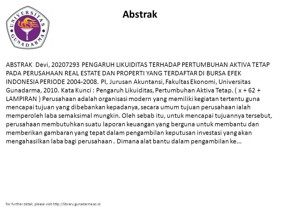 Abstrak ABSTRAK Devi, 20207293 PENGARUH LIKUIDITAS TERHADAP PERTUMBUHAN AKTIVA TETAP PADA PERUSAHAAN REAL ESTATE DAN PROPERTI YANG TERDAFTAR DI BURSA