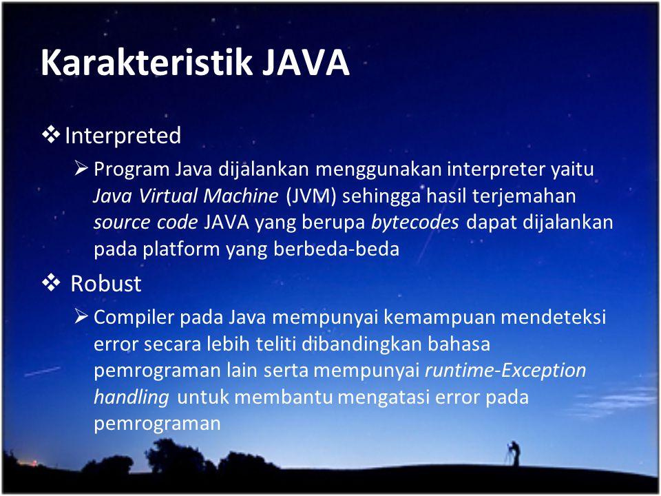  Interpreted  Program Java dijalankan menggunakan interpreter yaitu Java Virtual Machine (JVM) sehingga hasil terjemahan source code JAVA yang berup