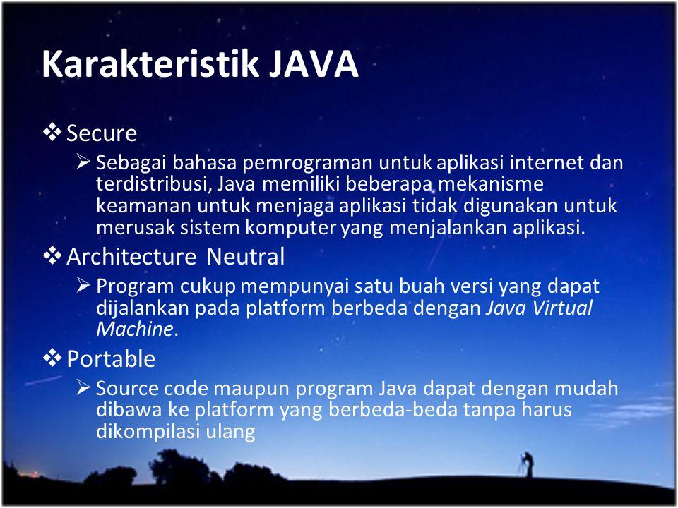  Secure  Sebagai bahasa pemrograman untuk aplikasi internet dan terdistribusi, Java memiliki beberapa mekanisme keamanan untuk menjaga aplikasi tida