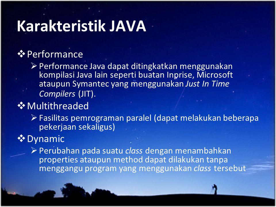 Karakteristik JAVA  Performance  Performance Java dapat ditingkatkan menggunakan kompilasi Java lain seperti buatan Inprise, Microsoft ataupun Syman