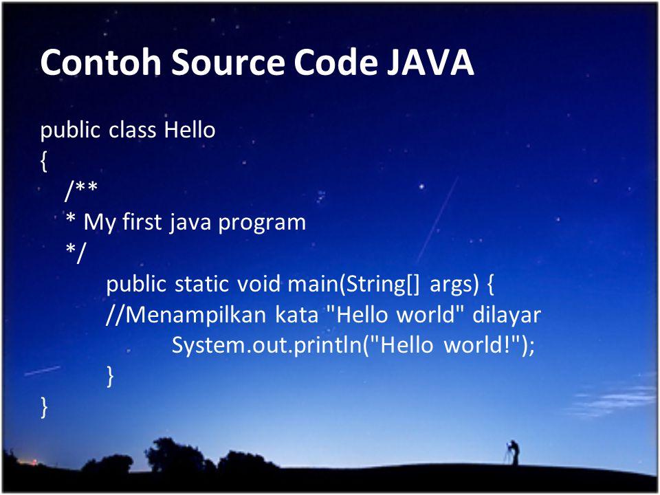 Contoh Source Code JAVA public class Hello { /** * My first java program */ public static void main(String[] args) { //Menampilkan kata
