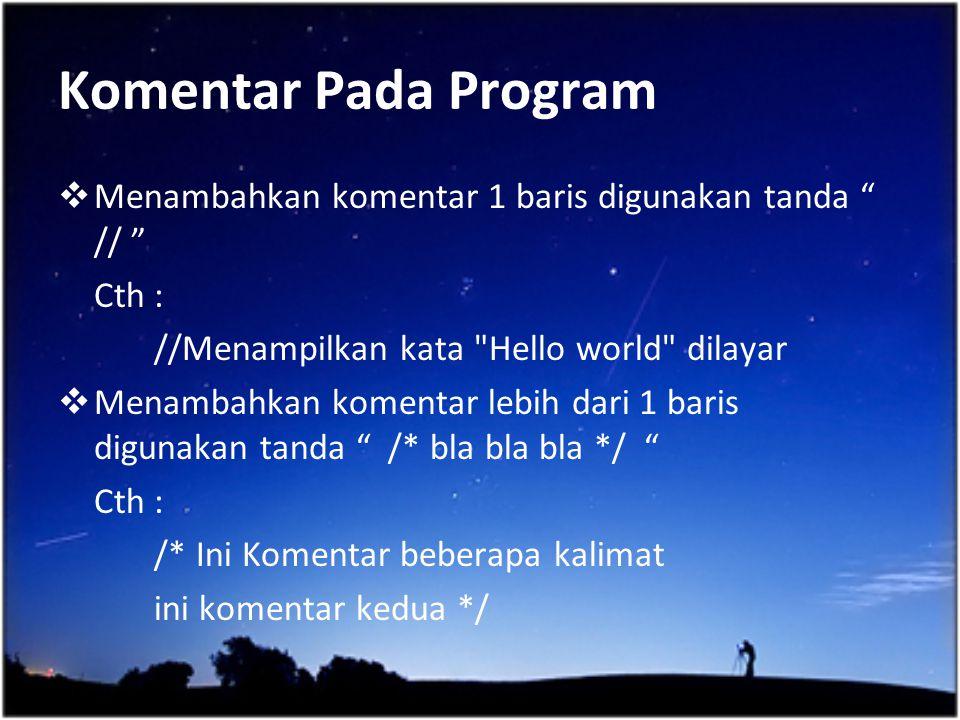 "Komentar Pada Program  Menambahkan komentar 1 baris digunakan tanda "" // "" Cth : //Menampilkan kata"