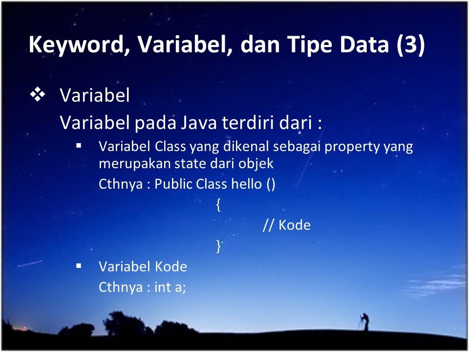 Keyword, Variabel, dan Tipe Data (3)  Variabel Variabel pada Java terdiri dari :  Variabel Class yang dikenal sebagai property yang merupakan state