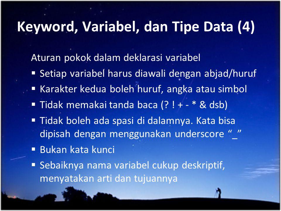 Keyword, Variabel, dan Tipe Data (4) Aturan pokok dalam deklarasi variabel  Setiap variabel harus diawali dengan abjad/huruf  Karakter kedua boleh h