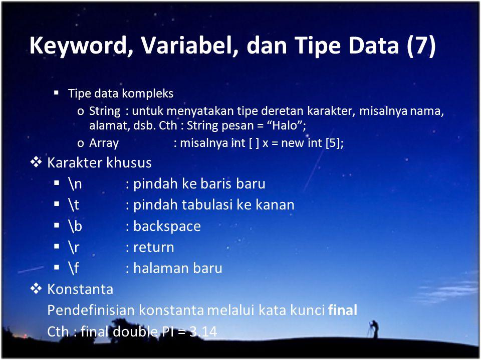 Keyword, Variabel, dan Tipe Data (7)  Tipe data kompleks oString: untuk menyatakan tipe deretan karakter, misalnya nama, alamat, dsb. Cth : String pe