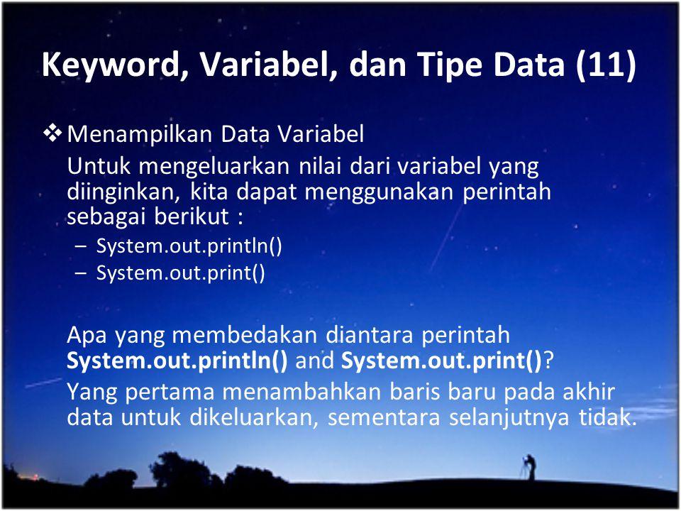 Keyword, Variabel, dan Tipe Data (11)  Menampilkan Data Variabel Untuk mengeluarkan nilai dari variabel yang diinginkan, kita dapat menggunakan perin