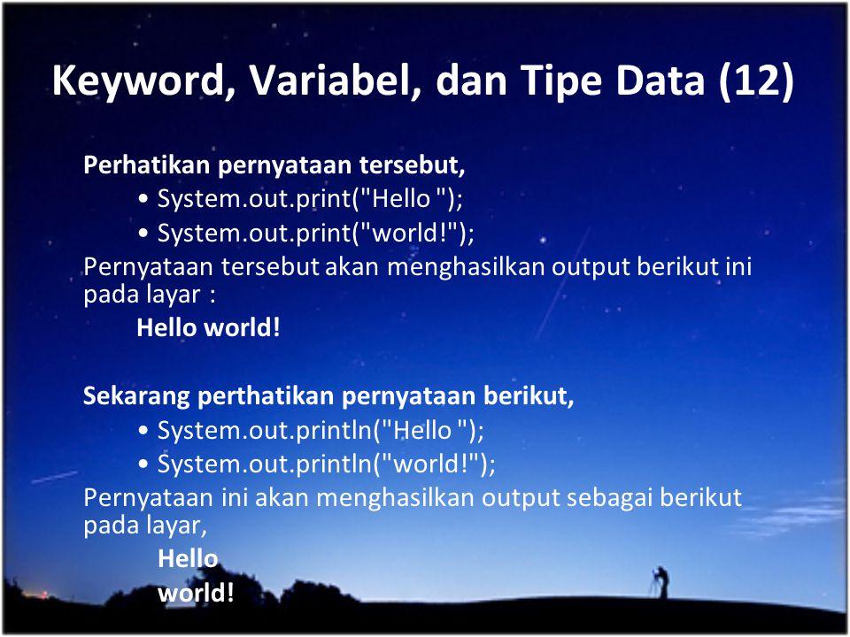 Keyword, Variabel, dan Tipe Data (12) Perhatikan pernyataan tersebut, System.out.print(