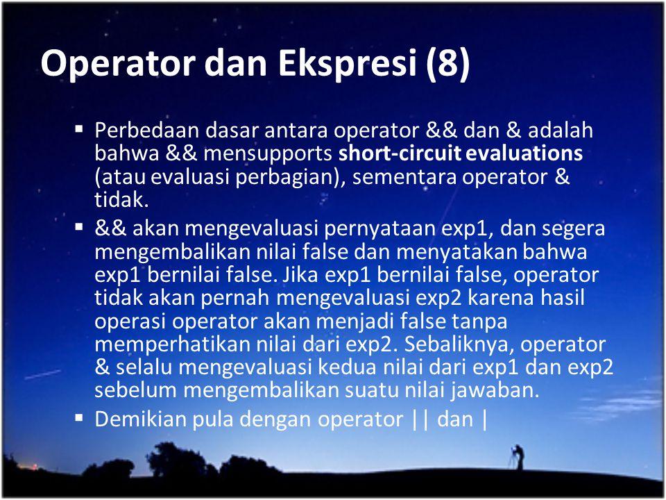 Operator dan Ekspresi (8)  Perbedaan dasar antara operator && dan & adalah bahwa && mensupports short-circuit evaluations (atau evaluasi perbagian),