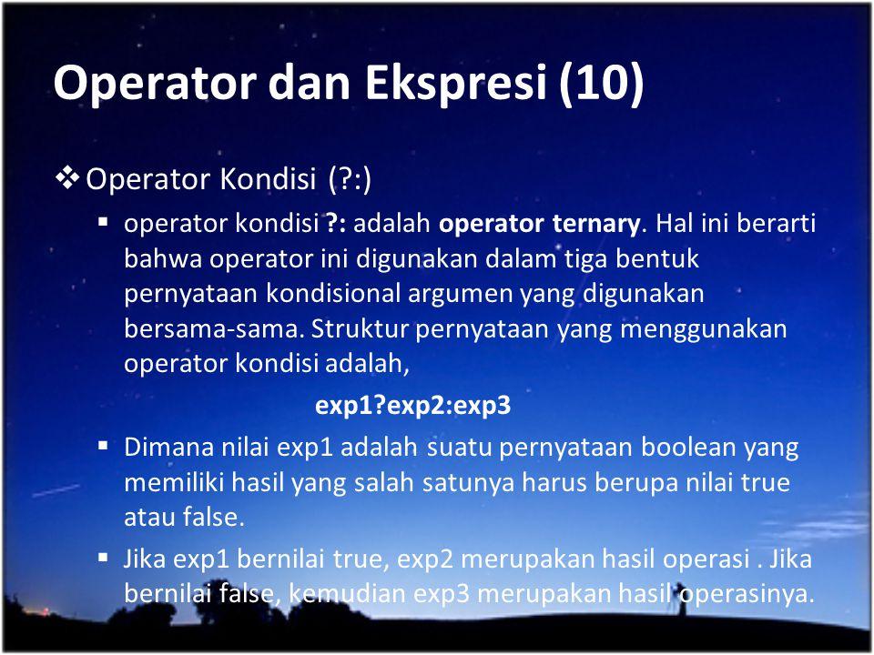 Operator dan Ekspresi (10)  Operator Kondisi (?:)  operator kondisi ?: adalah operator ternary. Hal ini berarti bahwa operator ini digunakan dalam t