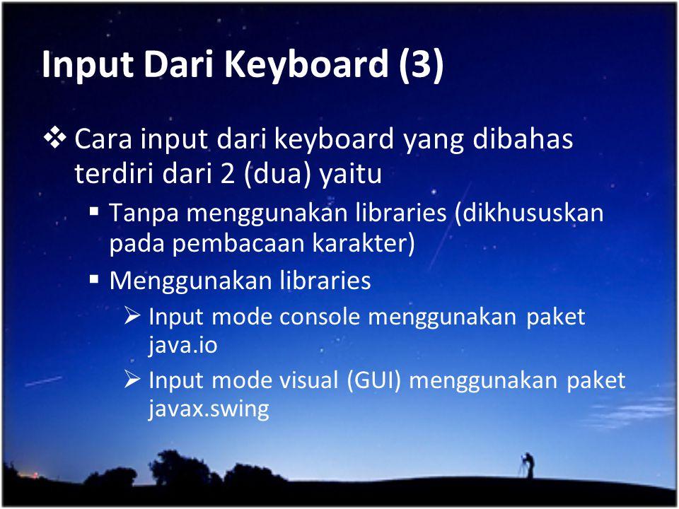 Input Dari Keyboard (3)  Cara input dari keyboard yang dibahas terdiri dari 2 (dua) yaitu  Tanpa menggunakan libraries (dikhususkan pada pembacaan k