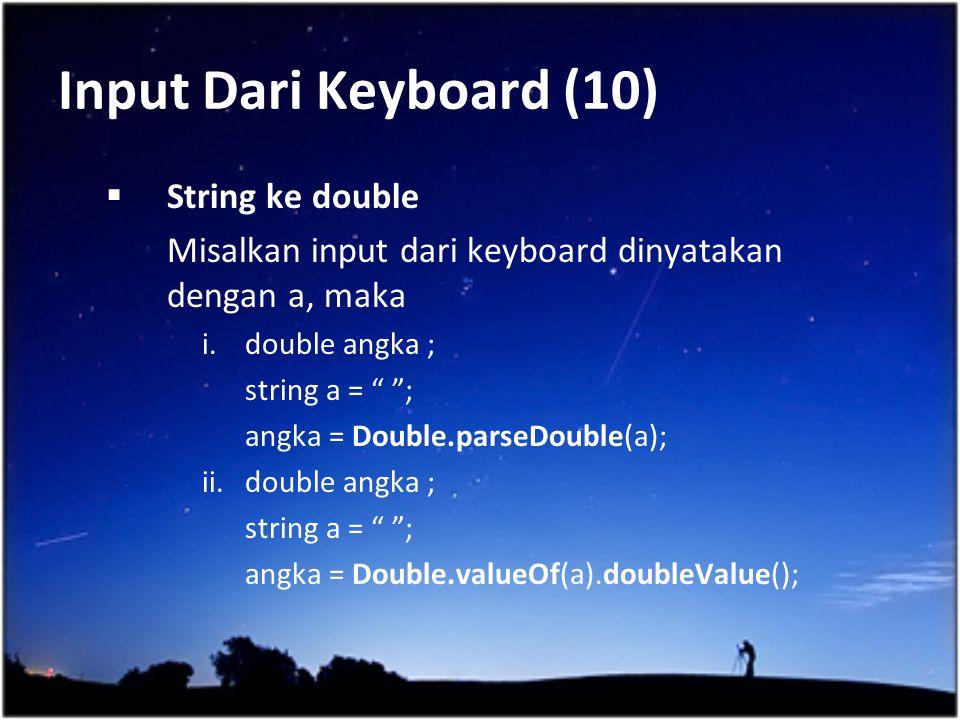 """Input Dari Keyboard (10)  String ke double Misalkan input dari keyboard dinyatakan dengan a, maka i.double angka ; string a = """" """"; angka = Double.par"""