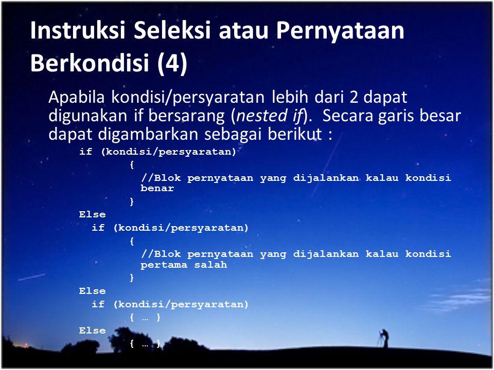 Instruksi Seleksi atau Pernyataan Berkondisi (4) Apabila kondisi/persyaratan lebih dari 2 dapat digunakan if bersarang (nested if). Secara garis besar