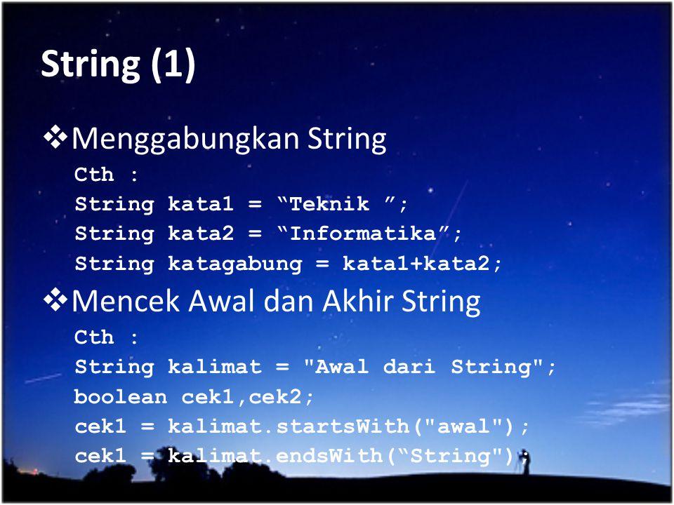 """String (1)  Menggabungkan String Cth : String kata1 = """"Teknik """"; String kata2 = """"Informatika""""; String katagabung = kata1+kata2;  Mencek Awal dan Akh"""