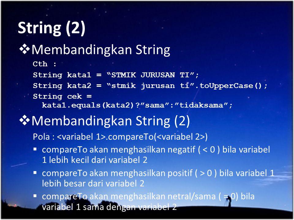"""String (2)  Membandingkan String Cth : String kata1 = """"STMIK JURUSAN TI""""; String kata2 = """"stmik jurusan ti"""".toUpperCase(); String cek = kata1.equals("""