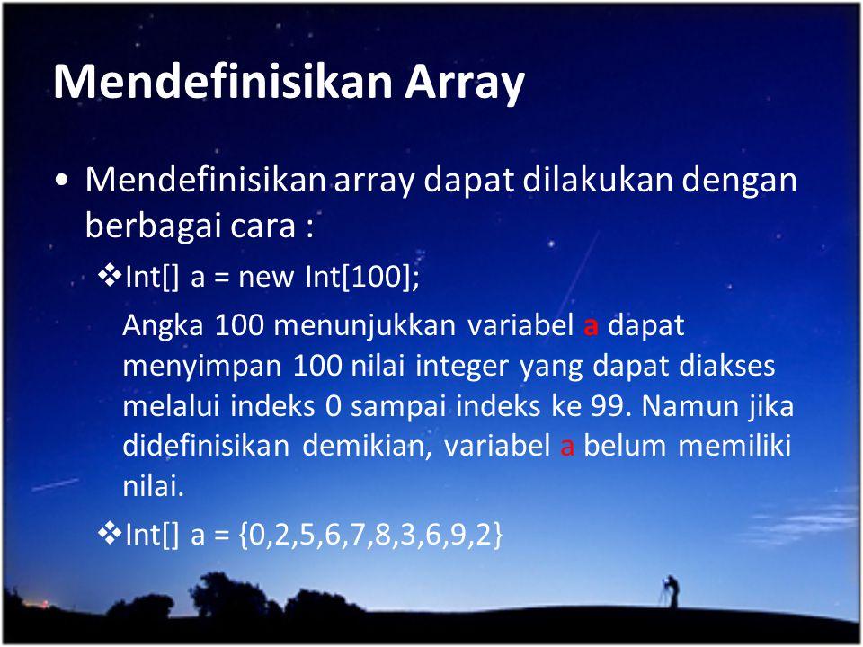 Mendefinisikan Array Mendefinisikan array dapat dilakukan dengan berbagai cara :  Int[] a = new Int[100]; Angka 100 menunjukkan variabel a dapat meny