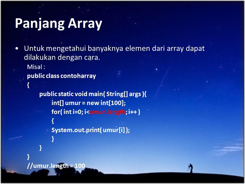 Panjang Array Untuk mengetahui banyaknya elemen dari array dapat dilakukan dengan cara. Misal : public class contoharray { public static void main( St