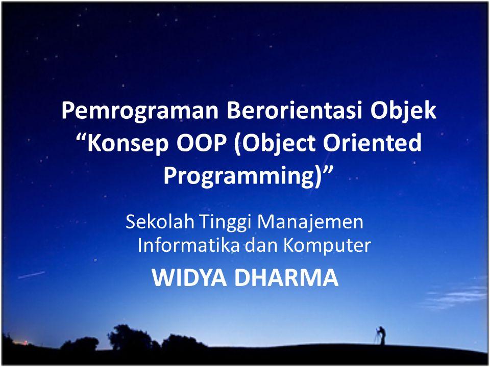 """Pemrograman Berorientasi Objek """"Konsep OOP (Object Oriented Programming)"""" Sekolah Tinggi Manajemen Informatika dan Komputer WIDYA DHARMA"""