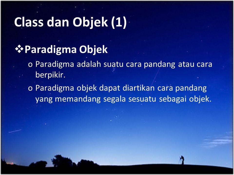 Class dan Objek (1)  Paradigma Objek oParadigma adalah suatu cara pandang atau cara berpikir. oParadigma objek dapat diartikan cara pandang yang mema