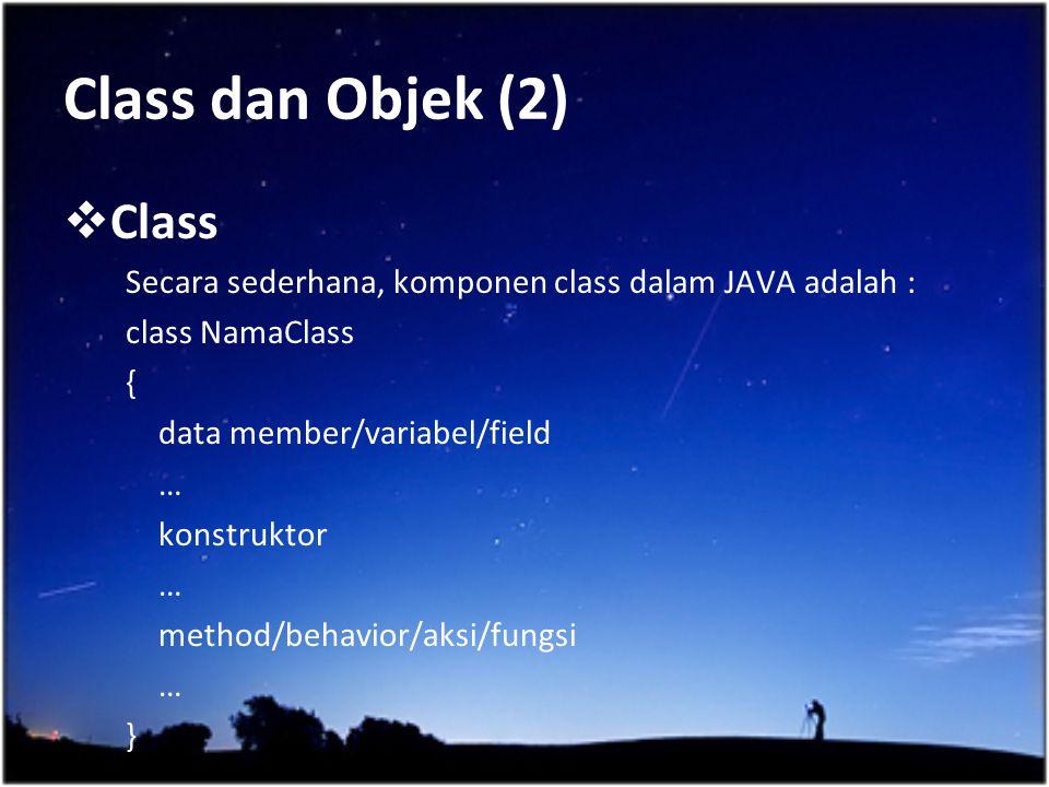 Class Secara sederhana, komponen class dalam JAVA adalah : class NamaClass { data member/variabel/field … konstruktor … method/behavior/aksi/fungsi