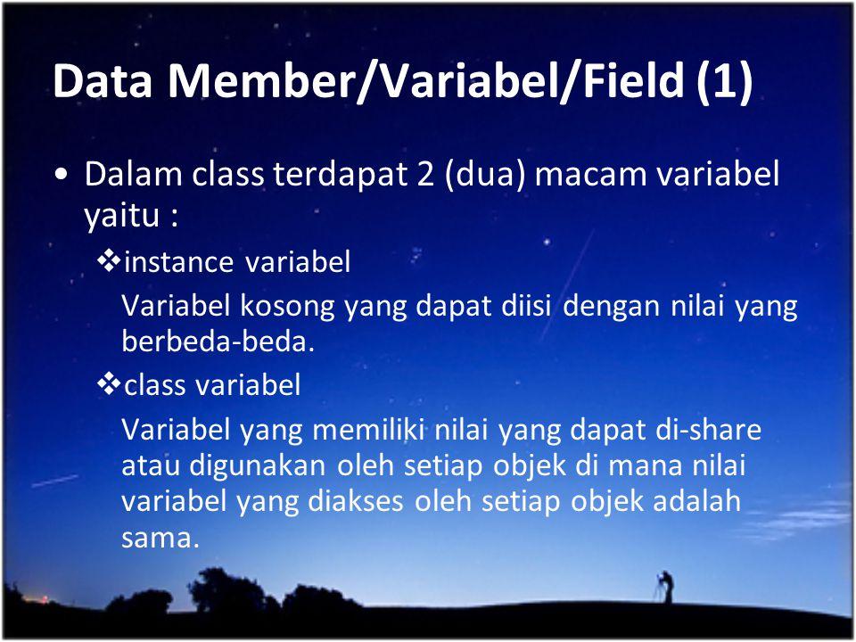 Data Member/Variabel/Field (1) Dalam class terdapat 2 (dua) macam variabel yaitu :  instance variabel Variabel kosong yang dapat diisi dengan nilai y