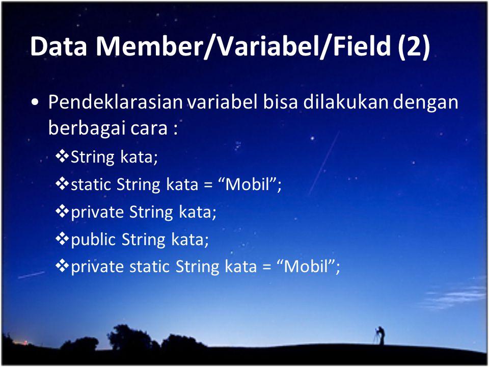"""Data Member/Variabel/Field (2) Pendeklarasian variabel bisa dilakukan dengan berbagai cara :  String kata;  static String kata = """"Mobil"""";  private"""