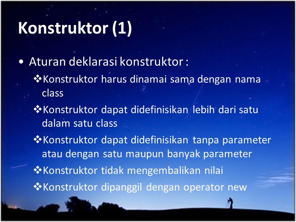 Konstruktor (1) Aturan deklarasi konstruktor :  Konstruktor harus dinamai sama dengan nama class  Konstruktor dapat didefinisikan lebih dari satu da