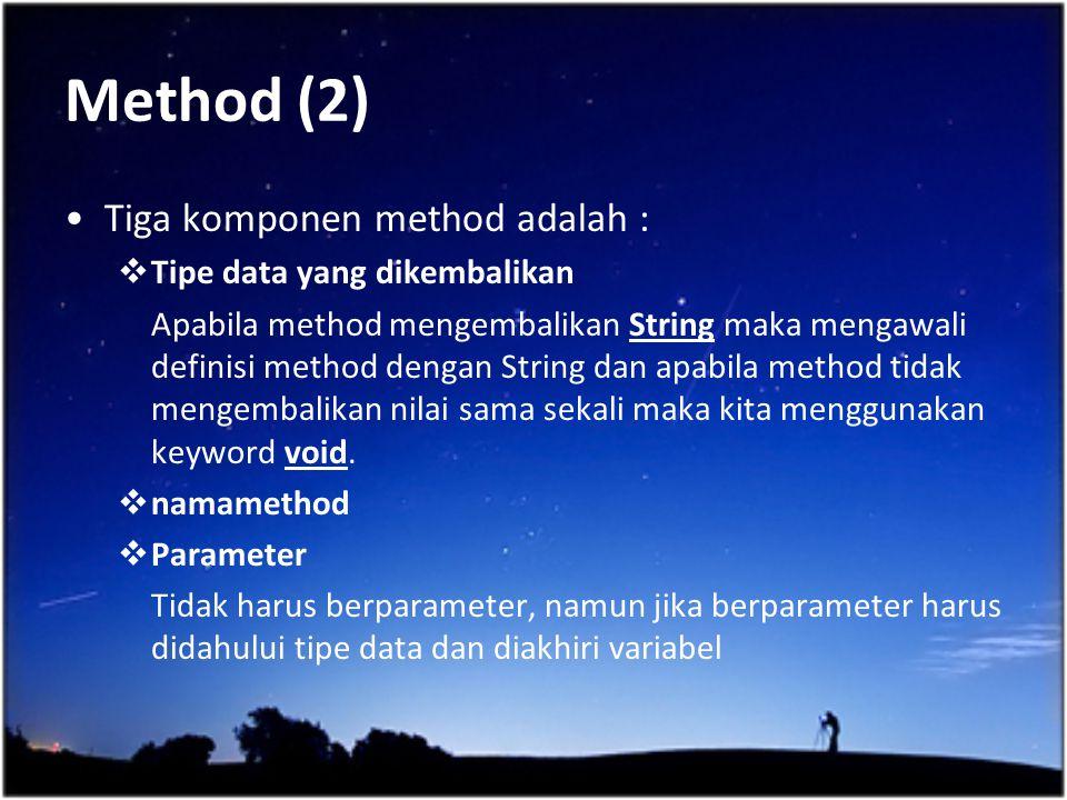 Method (2) Tiga komponen method adalah :  Tipe data yang dikembalikan Apabila method mengembalikan String maka mengawali definisi method dengan Strin