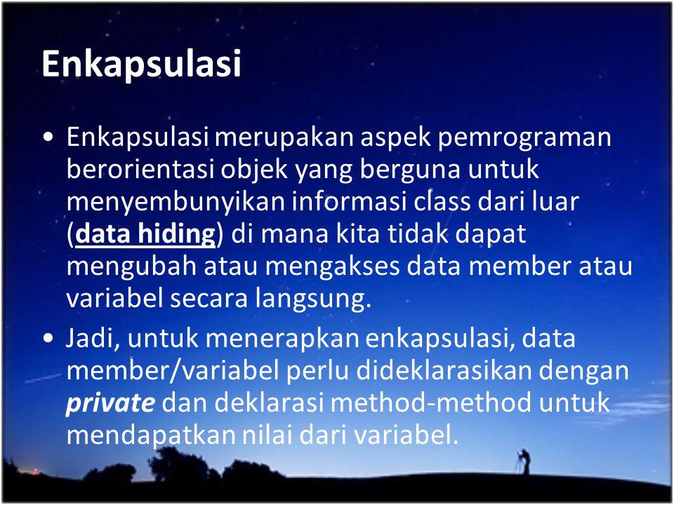 Enkapsulasi Enkapsulasi merupakan aspek pemrograman berorientasi objek yang berguna untuk menyembunyikan informasi class dari luar (data hiding) di ma