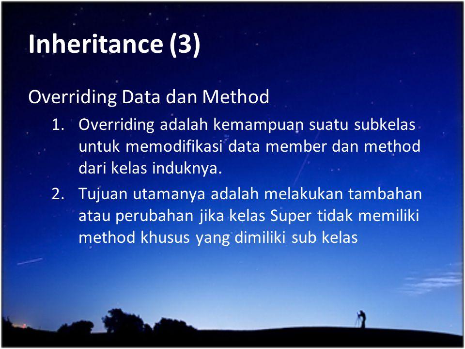 Inheritance (3) Overriding Data dan Method 1.Overriding adalah kemampuan suatu subkelas untuk memodifikasi data member dan method dari kelas induknya.