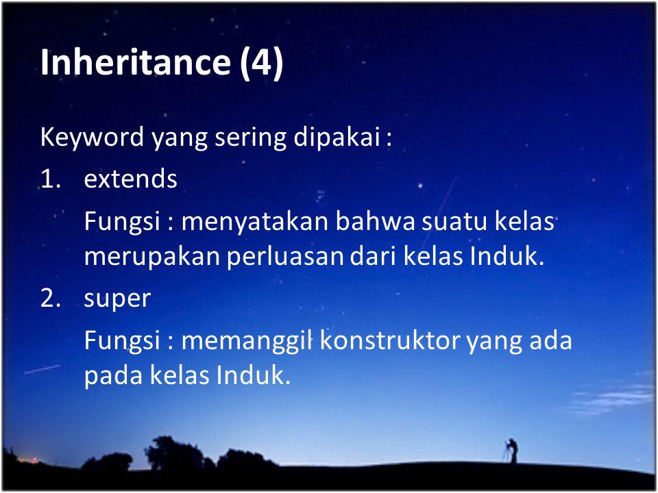 Inheritance (4) Keyword yang sering dipakai : 1.extends Fungsi : menyatakan bahwa suatu kelas merupakan perluasan dari kelas Induk. 2.super Fungsi : m